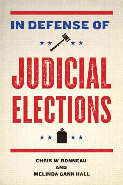 In Defense of Judicial Elections By Bonneau, Chris W./ Hall, Melinda Gann